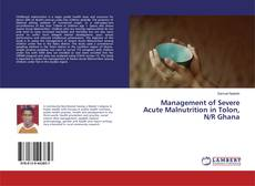 Bookcover of Management of Severe Acute Malnutrition in Tolon, N/R Ghana