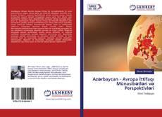 Bookcover of Azərbaycan - Avropa İttifaqı Münasibətləri və Perspektivləri