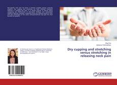 Bookcover of Dry cupping and stretching versus stretching in releasing neck pain