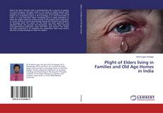 Bookcover of Plight of Elders living in Families and Old Age Homes in India