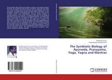 Couverture de The Symbiotic Biology of Ayurveda, Pranayama, Yoga, Yagna and Mantras
