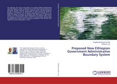 Bookcover of Proposed New Ethiopian Government Administrative Boundary System