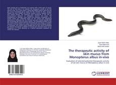 Bookcover of The therapeutic activity of skin mucus from Monopterus albus in-vivo