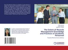 Bookcover of The Extent of Records Management Knowledge and Practices of Academic Personnel