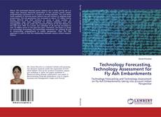 Bookcover of Technology Forecasting, Technology Assessment for Fly Ash Embankments