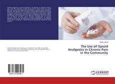 Bookcover of The Use of Opioid Analgesics in Chronic Pain in the Community