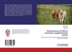 Bookcover of Performance of Micro nutrients supplemented calves