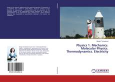 Bookcover of Physics 1. Mechanics. Molecular Physics. Thermodynamics. Electricity