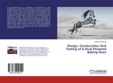 Copertina di Design, Construction And Testing of A Dual Powered Baking Oven