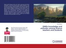 Bookcover of GMOs knowledge and attitudes among Science teachers and students