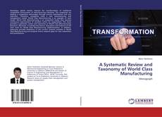 A Systematic Review and Taxonomy of World Class Manufacturing kitap kapağı