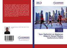 Spor İlgilenimi ve Algılanan Değerin Sosyal Medya Kullanımına Etkisi kitap kapağı