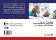 Factors Affecting Recruitment and Retention of Nurses - W/R GHANA的封面