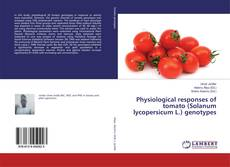 Bookcover of Physiological responses of tomato (Solanum lycopersicum L.) genotypes