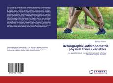Bookcover of Demographic,anthropometric, physical fitness variables
