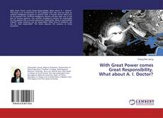 Bookcover of With Great Power comes Great Responsibility. What about A. I. Doctor?