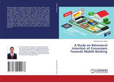 Bookcover of A Study on Behavioral Intention of Consumers Towards Mobile Banking