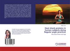 Bookcover of Heat shock proteins in human subjects doing Regular yogic practices