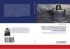 Bookcover of Father of World Lord Siva:A case study of Atma lingam at Rameswaram