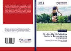 Tire Cord Lastik Tellerinin Yorulma Davranışlarının İncelenmesi kitap kapağı