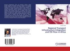 Bookcover of Regional Transport Infrastructure Integration and FDI Flow in Africa
