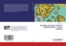 Bookcover of Amerigo Vespucci, Martin Waldsemuller – secret bargain