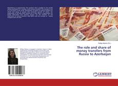 Bookcover of The role and share of money transfers from Russia to Azerbaijan