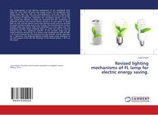 Bookcover of Revised lighting mechanisms of FL lamp for electric energy saving.