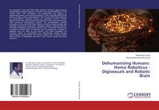 Bookcover of Dehumanising Humans: Homo Roboticus - Digisexuals and Robotic Brain