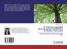 Buchcover von To evaluate vegetable tanning agents (CATECHOL) of leather from plant