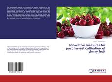 Bookcover of Innovative measures for post harvest cultivation of cherry fruit