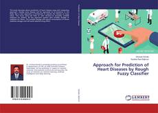 Approach for Prediction of Heart Diseases by Rough Fuzzy Classifier的封面