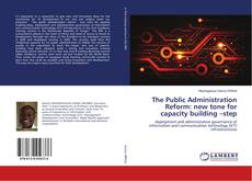 The Public Administration Reform: new tone for capacity building –step的封面