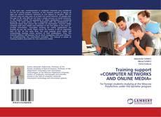 Borítókép a  Training support «COMPUTER NETWORKS AND ONLINE MEDIA» - hoz