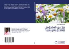 Bookcover of An Evaluation of the Effectiveness of Maids Training Programmes
