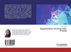 Bookcover of Segmentation of living cells: A study
