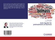 Bookcover of Ionic liquids for pretreatment of biomass