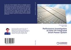Performance Investigation of Solar PV Integrated Smart Power System kitap kapağı