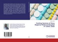 Costing Services of Arua Regional Referral Hospital FY 2005/ 2006 kitap kapağı
