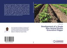 Bookcover of Development of a Single Row Animal Drawn Groundnut Digger