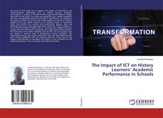 Copertina di The Impact of ICT on History Learners' Academic Performance in Schools