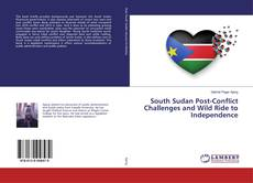Portada del libro de South Sudan Post-Conflict Challenges and Wild Ride to Independence