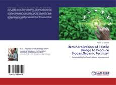 Bookcover of Demineralization of Textile Sludge to Produce Biogas,Organic Fertilizer