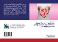 Bookcover of Breast Cancer Prediction Using Genetic algorithm in machine learning