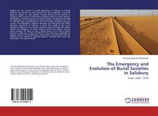 Bookcover of The Emergency and Evolution of Burial Societies in Salisbury