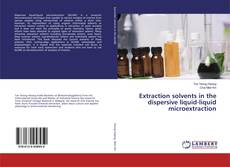 Обложка Extraction solvents in the dispersive liquid-liquid microextraction