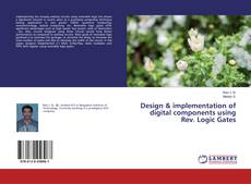 Bookcover of Design & implementation of digital components using Rev. Logic Gates