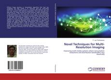 Bookcover of Novel Techniques for Multi-Resolution Imaging