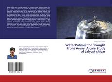 Bookcover of Water Policies for Drought Prone Areas- A case Study of Jalyukt shivar