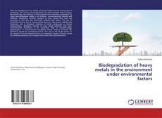Bookcover of Biodegradation of heavy metals in the environment under environmental factors